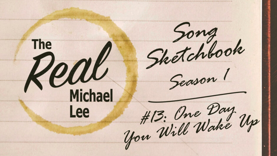 Song sketchbook #13: One Day you Will Wake Up