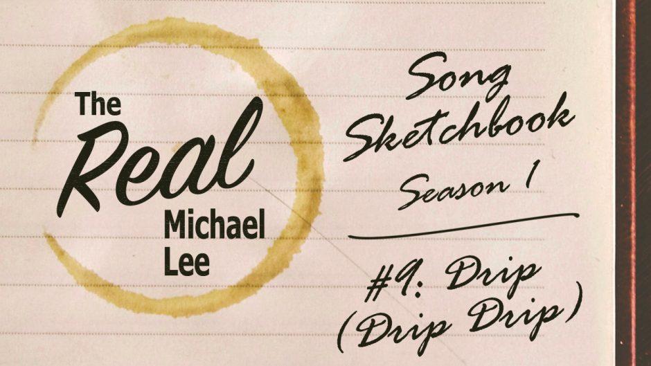 Song sketchbook #9: Drip (Drip Drip)
