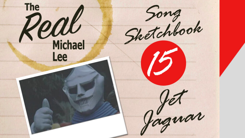Song sketchbook #15: Jet Jaguar